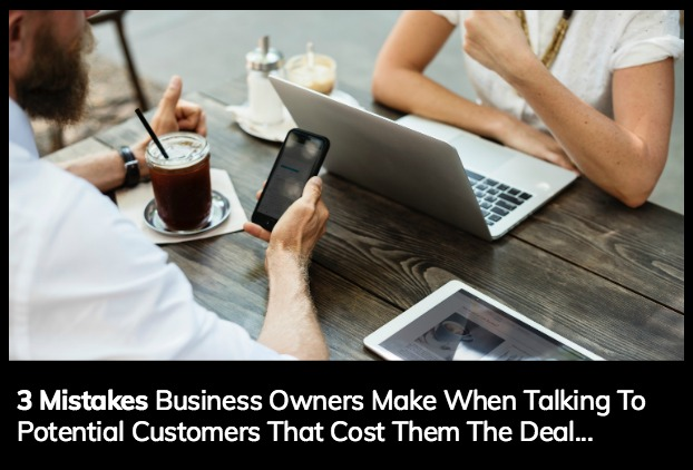 3 Mistakes Business Owners Make When Talking To Potential Customers